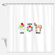 LIVE LOVE RIDE Shower Curtain