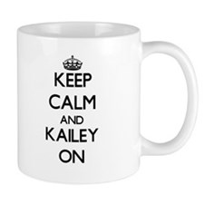 Keep Calm and Kailey ON Mugs