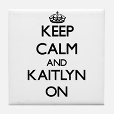 Keep Calm and Kaitlyn ON Tile Coaster