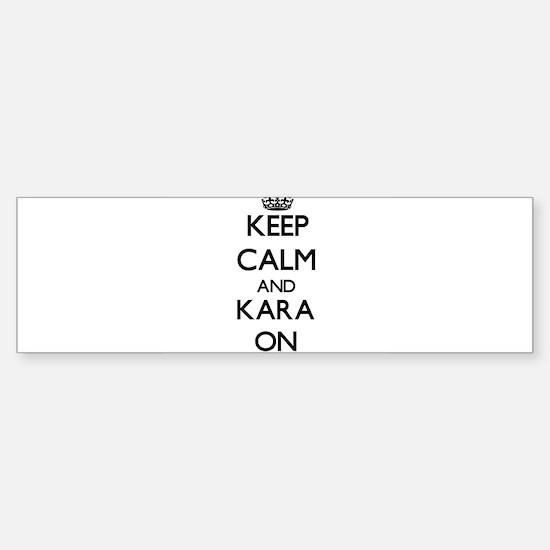 Keep Calm and Kara ON Bumper Bumper Bumper Sticker