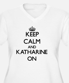 Keep Calm and Katharine ON Plus Size T-Shirt