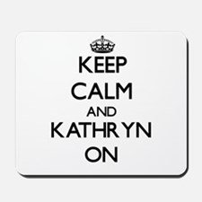 Keep Calm and Kathryn ON Mousepad