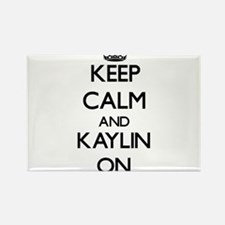 Keep Calm and Kaylin ON Magnets