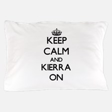 Keep Calm and Kierra ON Pillow Case