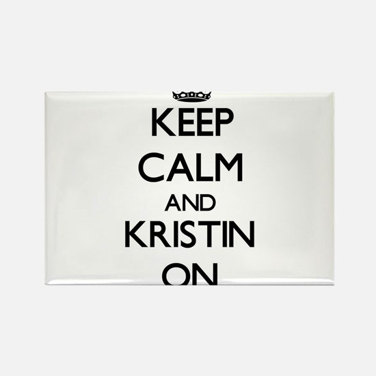 Keep Calm and Kristin ON Magnets