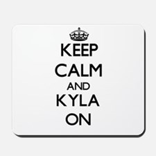 Keep Calm and Kyla ON Mousepad