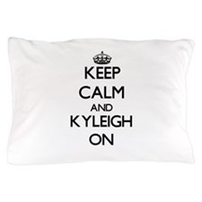 Keep Calm and Kyleigh ON Pillow Case