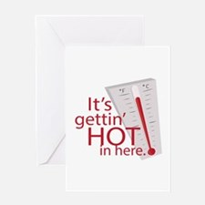 Gettin Hot Greeting Cards