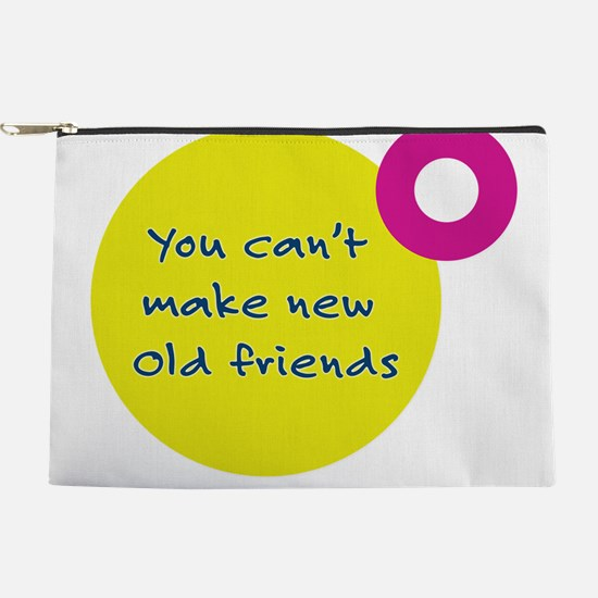 You Can't Make New Old Friends Makeup Pouch