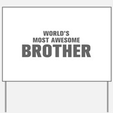 WORLDS MOST AWESOME Brother-Akz gray 500 Yard Sign