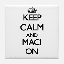 Keep Calm and Maci ON Tile Coaster