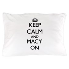 Keep Calm and Macy ON Pillow Case