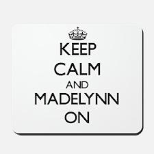 Keep Calm and Madelynn ON Mousepad