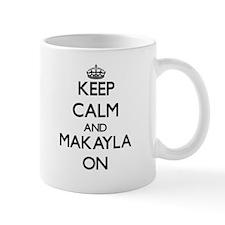 Keep Calm and Makayla ON Mugs