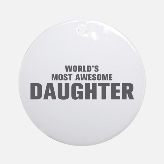 WORLDS MOST AWESOME Daughter-Akz gray 500 Ornament