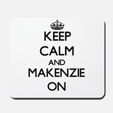 Keep Calm and Makenzie ON Mousepad