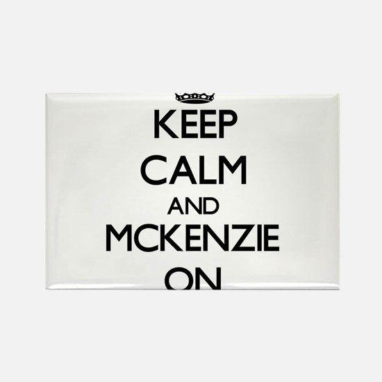 Keep Calm and Mckenzie ON Magnets