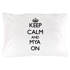 Keep Calm and Mya ON Pillow Case