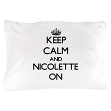 Keep Calm and Nicolette ON Pillow Case