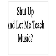 Would You Please Shut Up And Let Me Teach Music?  Poster