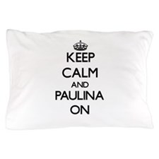 Keep Calm and Paulina ON Pillow Case