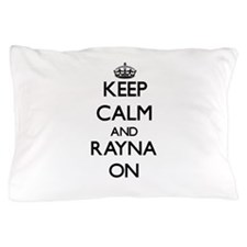 Keep Calm and Rayna ON Pillow Case