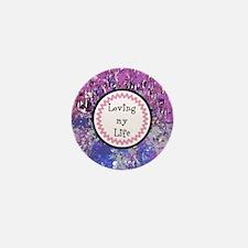 Loving My Life Mini Button