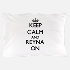 Keep Calm and Reyna ON Pillow Case