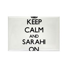 Keep Calm and Sarahi ON Magnets