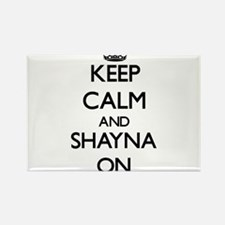 Keep Calm and Shayna ON Magnets