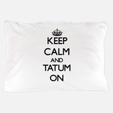 Keep Calm and Tatum ON Pillow Case