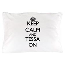 Keep Calm and Tessa ON Pillow Case