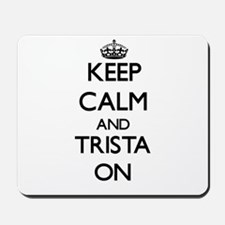 Keep Calm and Trista ON Mousepad