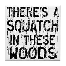 Squatch in these Woods Tile Coaster