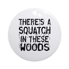 Squatch in these Woods Round Ornament