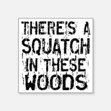 "Squatch in these Woods Square Sticker 3"" x 3"""