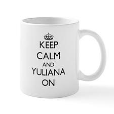 Keep Calm and Yuliana ON Mugs