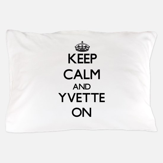 Keep Calm and Yvette ON Pillow Case