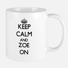 Keep Calm and Zoe ON Mugs