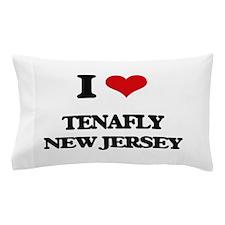 I love Tenafly New Jersey Pillow Case