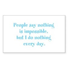 People say nothing is impossib Decal