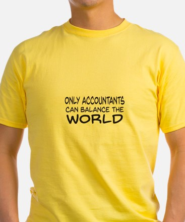 Only Accountants can balance the world T-Shirt