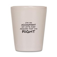 Im an accountant Assume Im Right Shot Glass