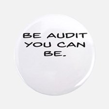 """Be Audit You Can Be 3.5"""" Button"""