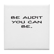 Be Audit You Can Be Tile Coaster