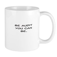 Be Audit You Can Be Mugs