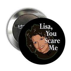 Lisa, You Scare Me Button