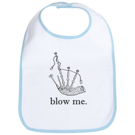 blow me. Bib