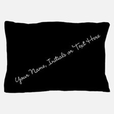 Your Name, Initials or Text Here Pillow Case