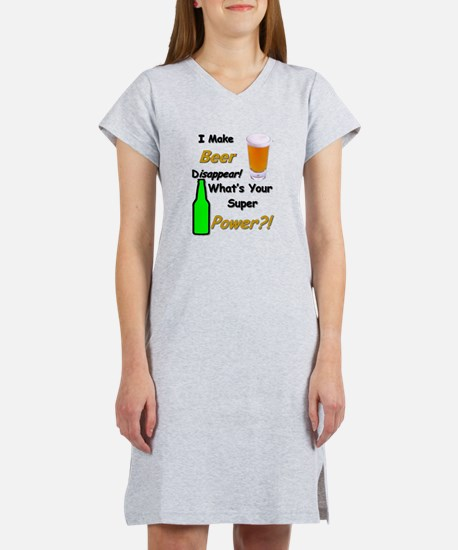 I Make Beer Disappear.. Women's Nightshirt